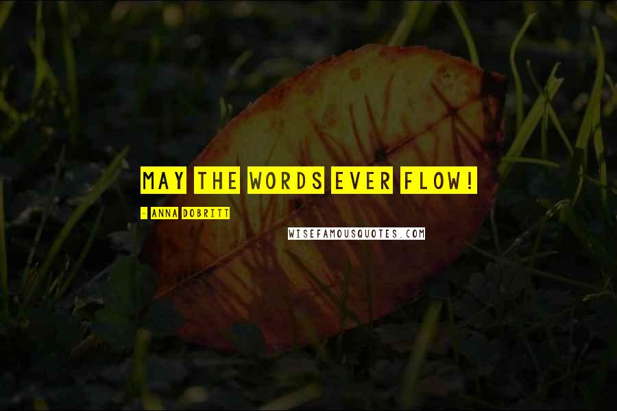 Anna Dobritt quotes: May the words ever flow!