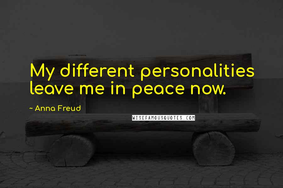 Anna Freud quotes: My different personalities leave me in peace now.