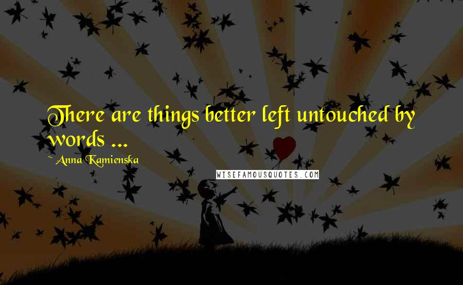 Anna Kamienska quotes: There are things better left untouched by words ...