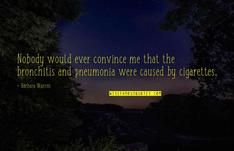 Anna Kingsford Quotes By Barbara Warren: Nobody would ever convince me that the bronchitis