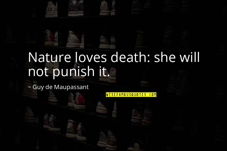 Anna Kingsford Quotes By Guy De Maupassant: Nature loves death: she will not punish it.