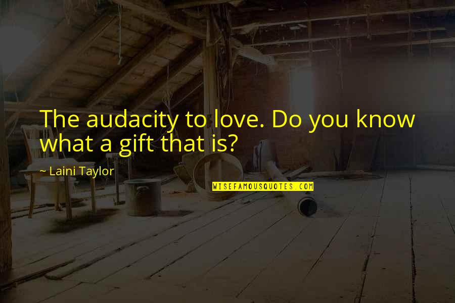 Anna Kingsford Quotes By Laini Taylor: The audacity to love. Do you know what