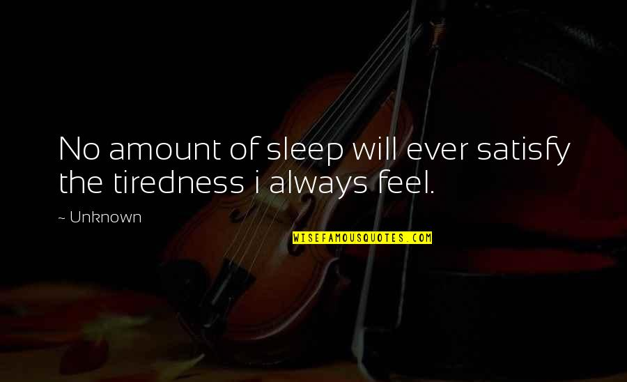 Anna Kingsford Quotes By Unknown: No amount of sleep will ever satisfy the