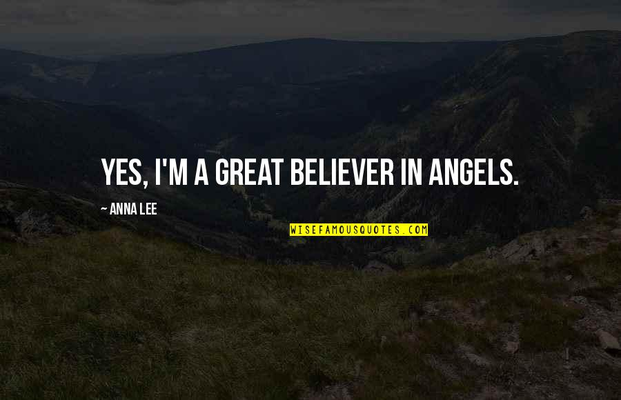 Anna Lee Quotes By Anna Lee: Yes, I'm a great believer in angels.