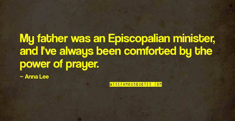 Anna Lee Quotes By Anna Lee: My father was an Episcopalian minister, and I've