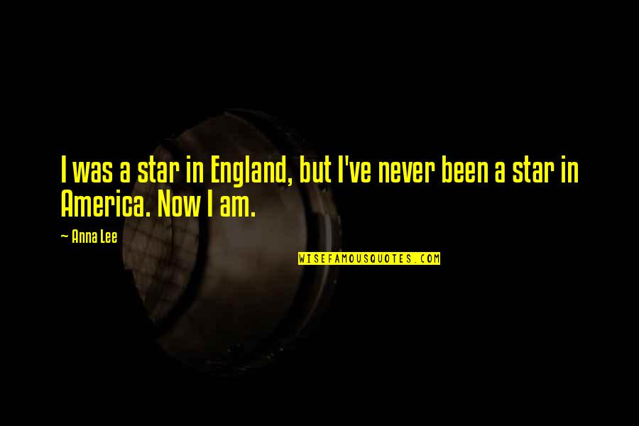 Anna Lee Quotes By Anna Lee: I was a star in England, but I've