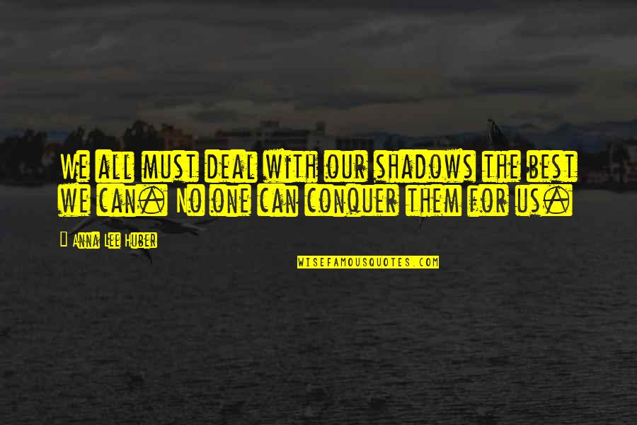 Anna Lee Quotes By Anna Lee Huber: We all must deal with our shadows the