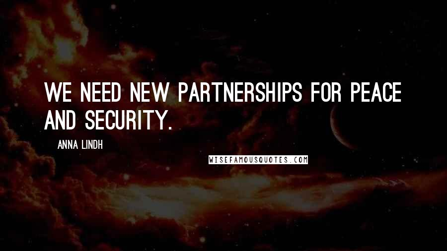 Anna Lindh quotes: We need new partnerships for peace and security.