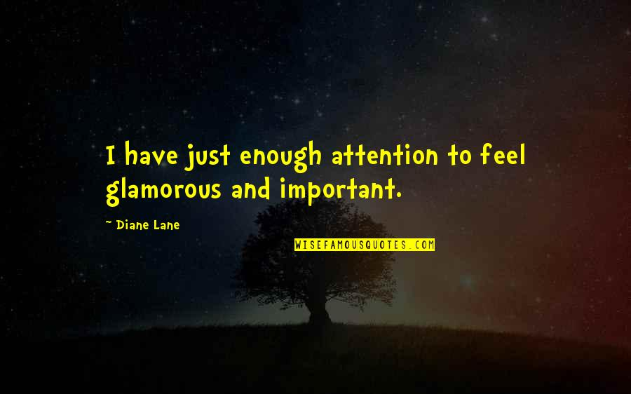 Anna Mae Hays Quotes By Diane Lane: I have just enough attention to feel glamorous