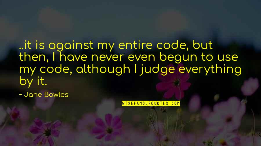Anna Mae Hays Quotes By Jane Bowles: ..it is against my entire code, but then,