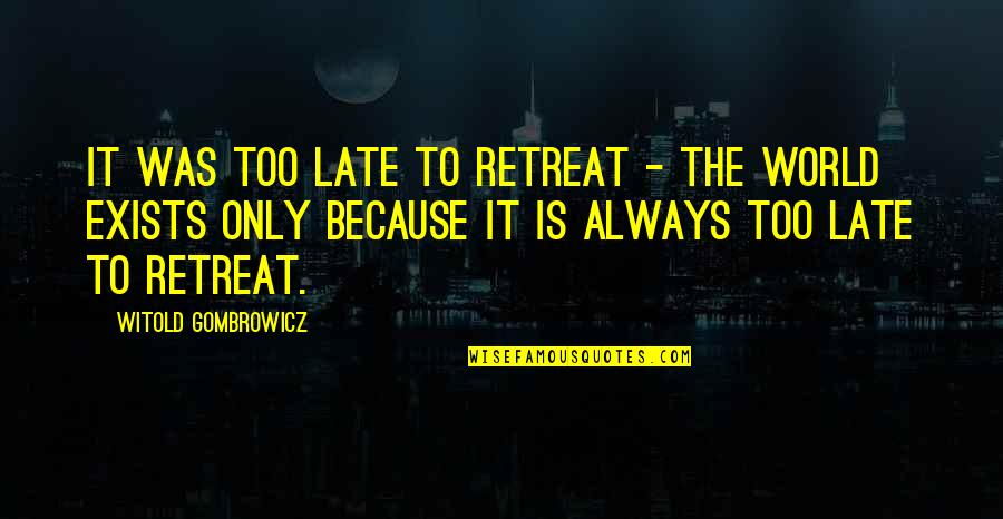 Anna Mae Hays Quotes By Witold Gombrowicz: It was too late to retreat - the