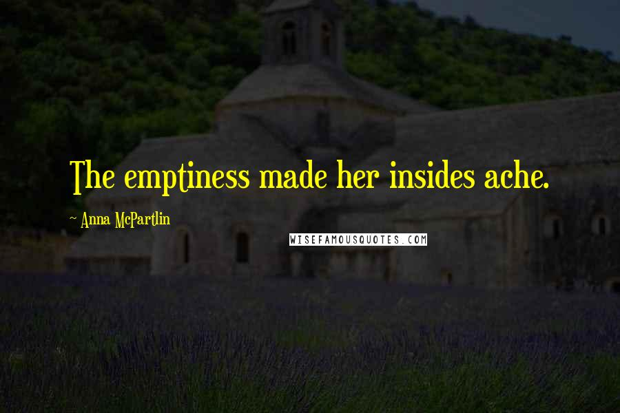 Anna McPartlin quotes: The emptiness made her insides ache.