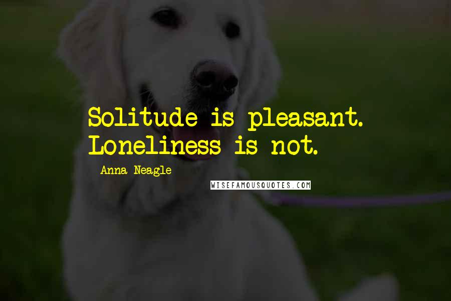 Anna Neagle quotes: Solitude is pleasant. Loneliness is not.