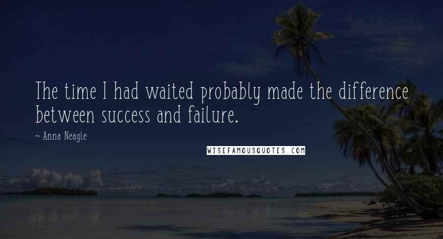 Anna Neagle quotes: The time I had waited probably made the difference between success and failure.