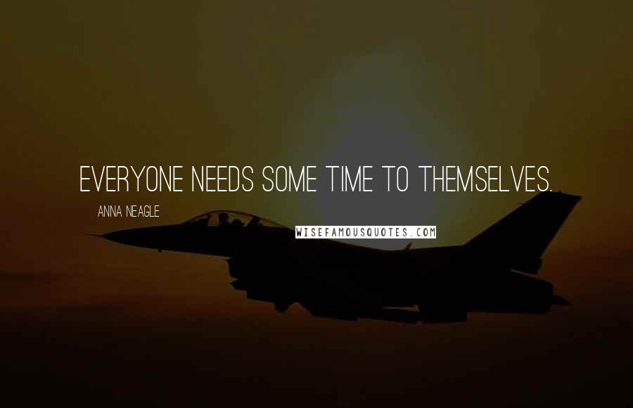 Anna Neagle quotes: Everyone needs some time to themselves.