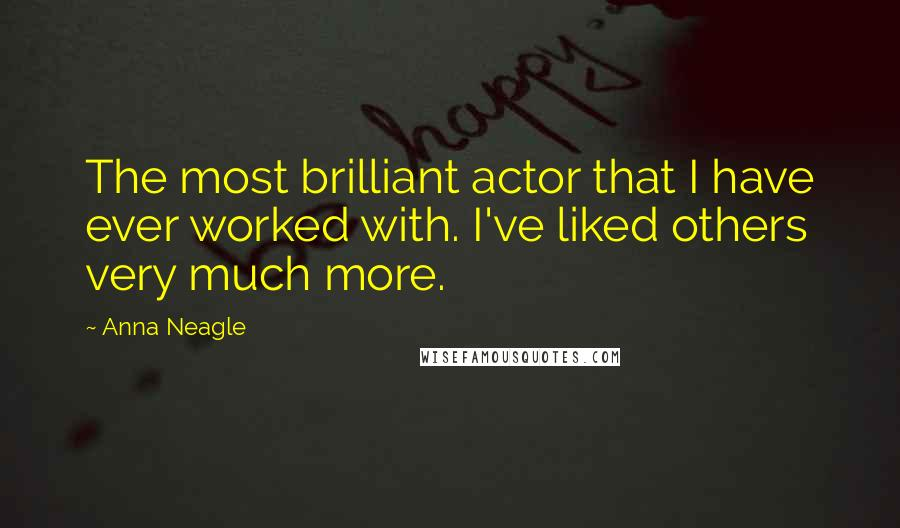 Anna Neagle quotes: The most brilliant actor that I have ever worked with. I've liked others very much more.