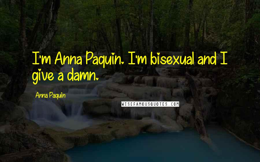 Anna Paquin quotes: I'm Anna Paquin. I'm bisexual and I give a damn.