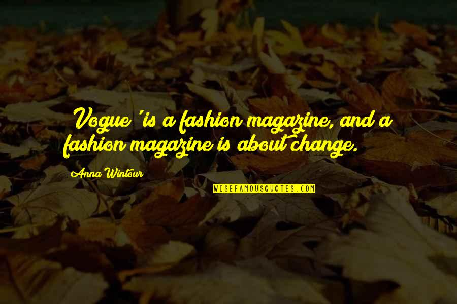 Anna Wintour Quotes By Anna Wintour: 'Vogue' is a fashion magazine, and a fashion