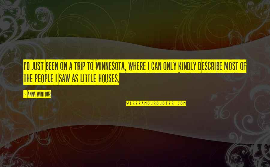 Anna Wintour Quotes By Anna Wintour: I'd just been on a trip to Minnesota,