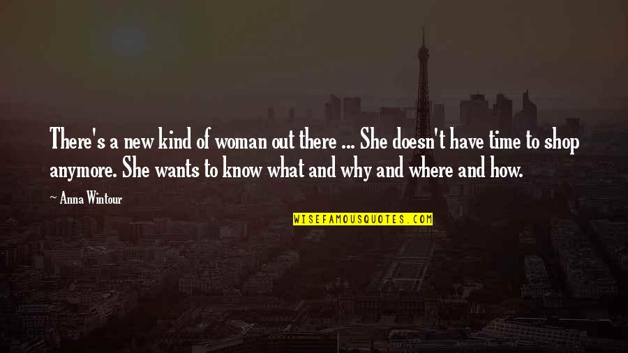 Anna Wintour Quotes By Anna Wintour: There's a new kind of woman out there