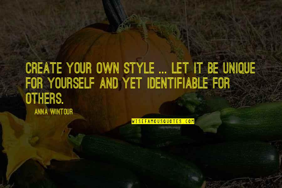 Anna Wintour Quotes By Anna Wintour: Create your own style ... let it be
