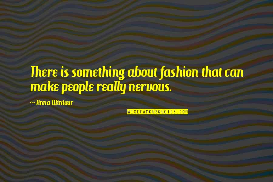 Anna Wintour Quotes By Anna Wintour: There is something about fashion that can make