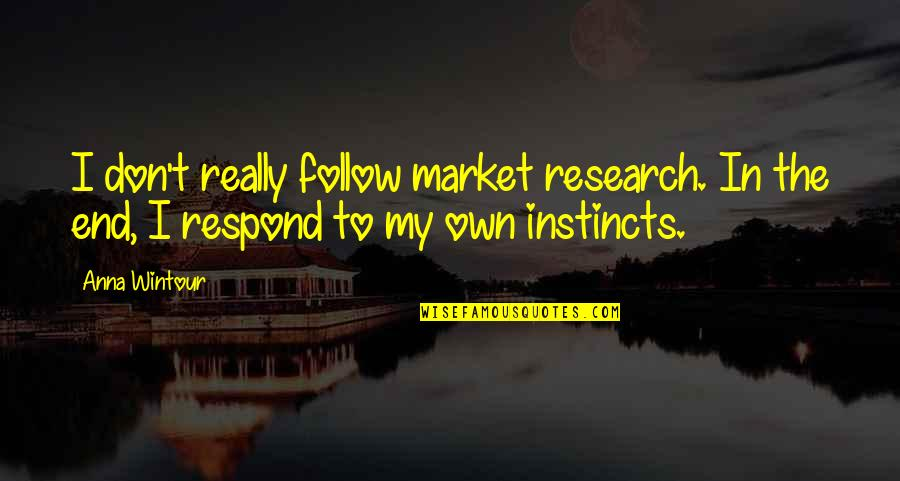 Anna Wintour Quotes By Anna Wintour: I don't really follow market research. In the
