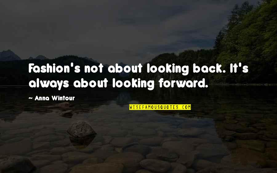 Anna Wintour Quotes By Anna Wintour: Fashion's not about looking back. It's always about