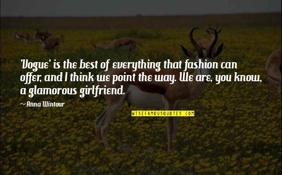 Anna Wintour Quotes By Anna Wintour: 'Vogue' is the best of everything that fashion
