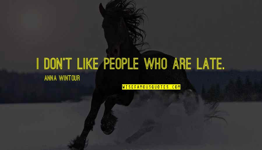 Anna Wintour Quotes By Anna Wintour: I don't like people who are late.