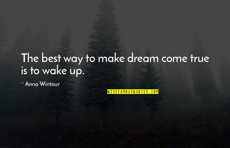 Anna Wintour Quotes By Anna Wintour: The best way to make dream come true