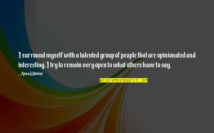 Anna Wintour Quotes By Anna Wintour: I surround myself with a talented group of
