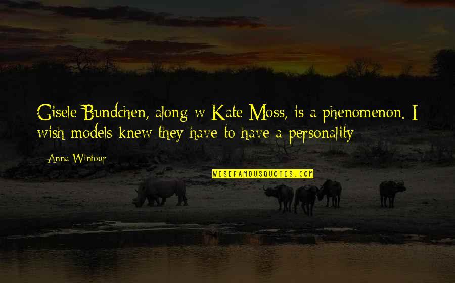 Anna Wintour Quotes By Anna Wintour: Gisele Bundchen, along w Kate Moss, is a