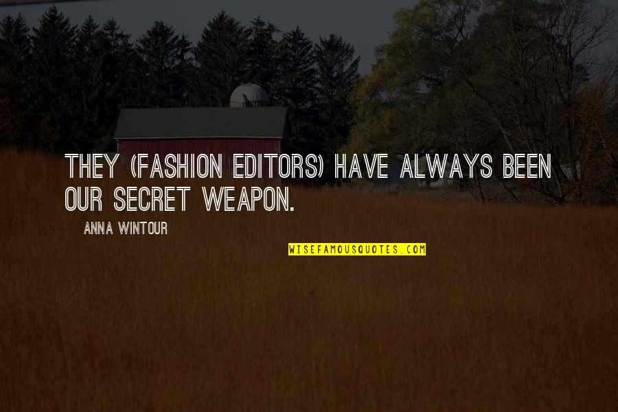Anna Wintour Quotes By Anna Wintour: They (fashion editors) have always been our secret