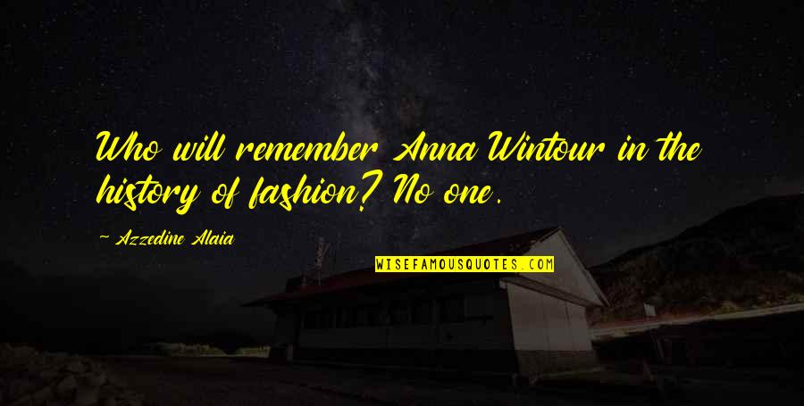 Anna Wintour Quotes By Azzedine Alaia: Who will remember Anna Wintour in the history