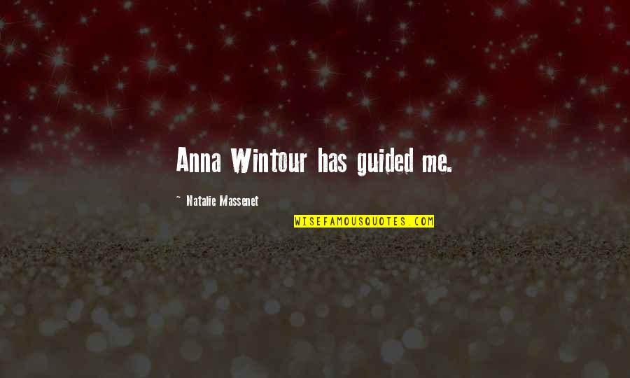 Anna Wintour Quotes By Natalie Massenet: Anna Wintour has guided me.