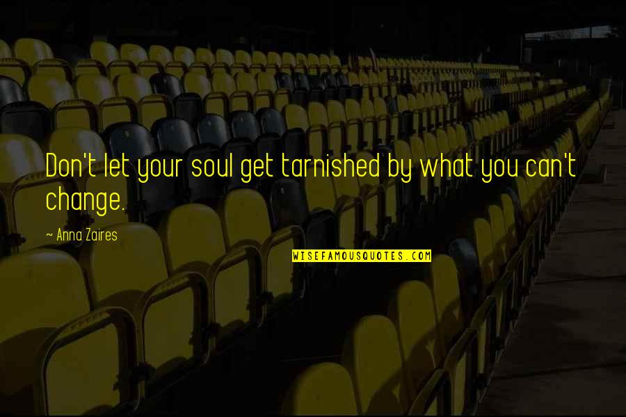 Anna Zaires Quotes By Anna Zaires: Don't let your soul get tarnished by what