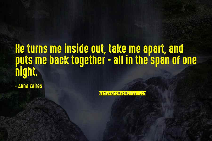 Anna Zaires Quotes By Anna Zaires: He turns me inside out, take me apart,