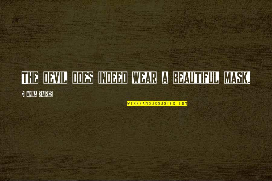Anna Zaires Quotes By Anna Zaires: The devil does indeed wear a beautiful mask.
