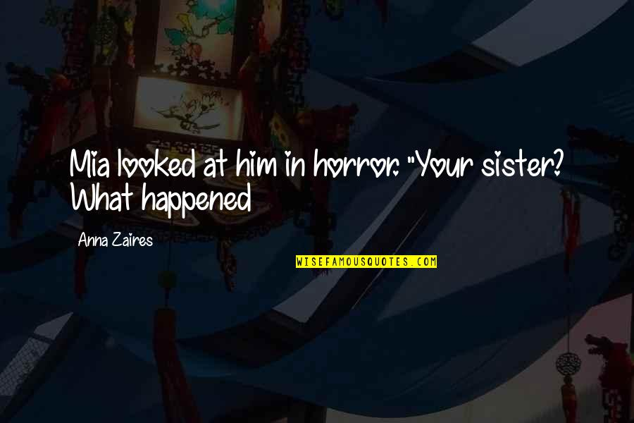 """Anna Zaires Quotes By Anna Zaires: Mia looked at him in horror. """"Your sister?"""