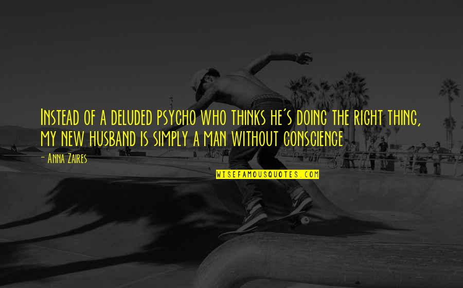 Anna Zaires Quotes By Anna Zaires: Instead of a deluded psycho who thinks he's