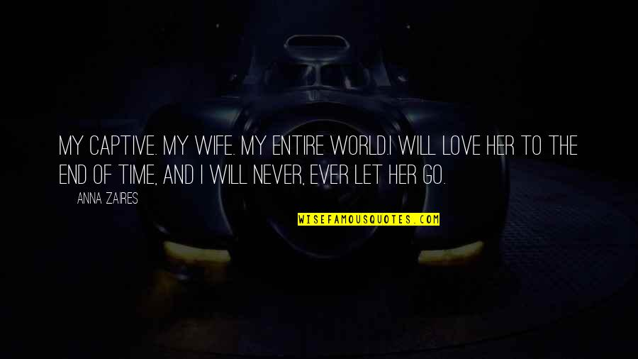 Anna Zaires Quotes By Anna Zaires: My captive. My wife. My entire world.I will
