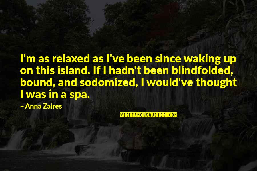 Anna Zaires Quotes By Anna Zaires: I'm as relaxed as I've been since waking