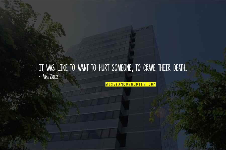 Anna Zaires Quotes By Anna Zaires: it was like to want to hurt someone,