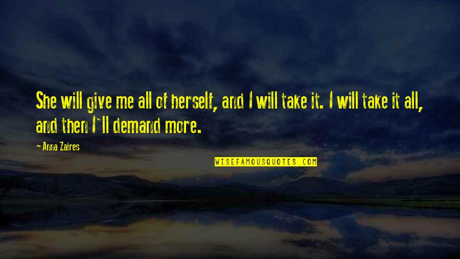 Anna Zaires Quotes By Anna Zaires: She will give me all of herself, and
