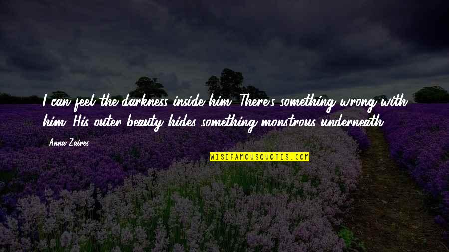 Anna Zaires Quotes By Anna Zaires: I can feel the darkness inside him. There's