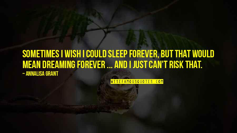 Annalisa's Quotes By AnnaLisa Grant: Sometimes I wish I could sleep forever, but