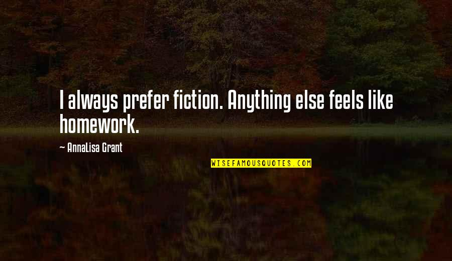 Annalisa's Quotes By AnnaLisa Grant: I always prefer fiction. Anything else feels like