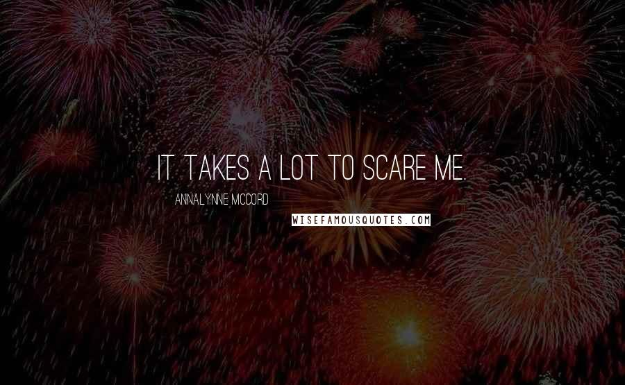 AnnaLynne McCord quotes: It takes a lot to scare me.