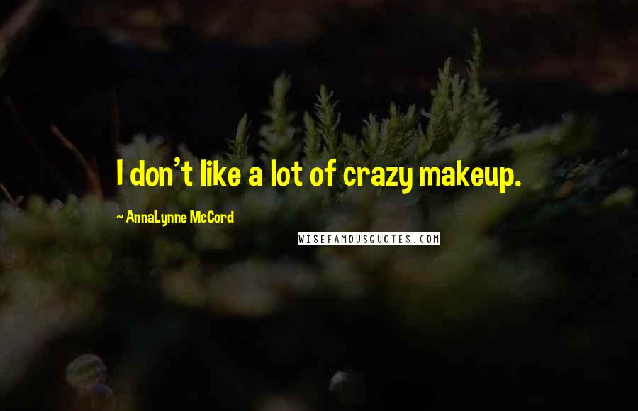 AnnaLynne McCord quotes: I don't like a lot of crazy makeup.
